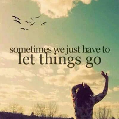 Sometimes we have to let things go