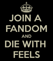 join-a-fandom-and-die-with-feels